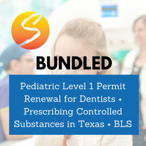 Pediatric Level 1 Permit Renewal for Dentists + Prescribing Controlled Substances in Texas + BLS